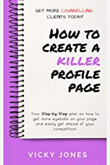 How to Create a Killer Profile Page: Your step-by-step plan to get more eyeballs on your Counselling Directory page Kindle Edition