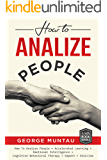 How To Analyze People: This Book Includes - How To Analyze People, Accelerated Learning, Emotional Intelligence, Cognitive Behavioral Therapy, Empath AND Stoicism - A SIX Book Bundle: Body Language