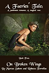 A Faeries' Tale: On Broken Wings (Book 2): A Passionate Romance. A Magical War. Kindle Edition