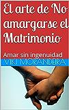 El arte de No amargarse el Matrimonio: Amar sin ingenuidad