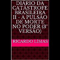 Diário da catástrofe brasileira II - a pulsão de morte no poder (3° versão)