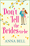 Don't Tell the Brides-to-Be: a fabulously fun wedding comedy! (Don't Tell the Groom Book 3)