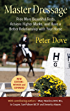 Master Dressage: Ride more beautiful tests, achieve higher marks and have a better relationship with your horse