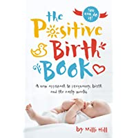 Positive Birth Book: A New Approach to Pregnancy, Birth and the Early Weeks