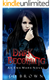 Dark Becoming: A Vampire Urban Fantasy (An Ema Marx Novel Book 3)