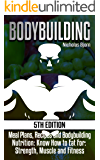 Bodybuilding: Meal Plans, Recipes and Bodybuilding Nutrition: Know How to Eat For: Strength, Muscle and Fitness (muscle and fitness, calories, muscle building, ... weight, bodybuilding diet, muscle growth)