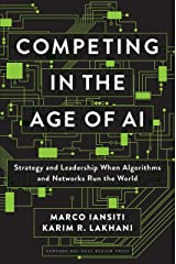 Competing in the Age of AI: Strategy and Leadership When Algorithms and Networks Run the World Kindle Edition