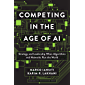 Competing in the Age of AI: Strategy and Leadership When Algorithms and Networks Run the World (English Edition)