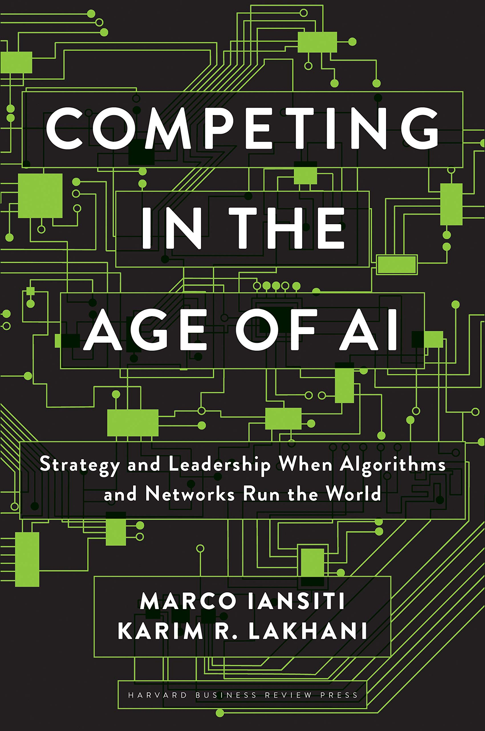 Competing In The Age Of AI  Strategy And Leadership When Algorithms And Networks Run The World  English Edition