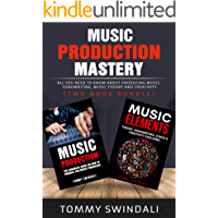 Music Production Mastery: All You Need to Know About Producing Music, Songwriting, Music Theory and Creativity (Two Book… book cover