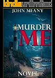 Murder Me: Novel: A Dark, Romantic Thriller
