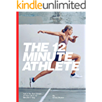 The 12 Minute Athlete: Get in the Best Shape of Your Life in 12 Minutes a Day (English Edition)