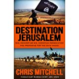 "Destination Jerusalem: Isis, ""convert or Die,"" Christian Persecution and Preparing for the Days Ahead"