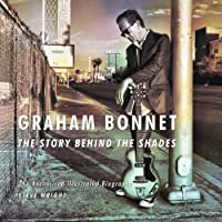 Graham Bonnet: The Story Behind the Shades: The Authorised Illustrated Biography