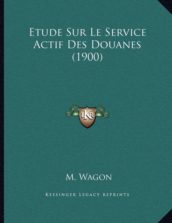 Read Online Etude Sur Le Service Actif Des Douanes (1900) (French Edition) pdf