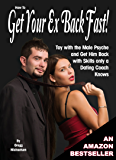 How to Get Your Ex Back Fast! Toy with the Male Psyche and Get Him Back with Skills only a Dating Coach Knows (Relationship and Dating Advice for Women Book 4)