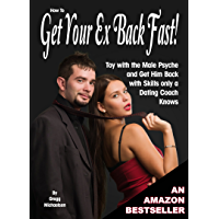 How to Get Your Ex Back Fast! Toy with the Male Psyche and Get Him Back with Skills only a Dating Coach Knows…