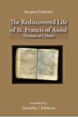 The Rediscovered Life of St. Francis of Assisi Kindle Edition