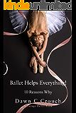 Ballet Helps Everything!: Ten Reasons Why (Garage Ballet Book 1)