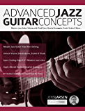 Advanced Jazz Guitar Concepts: Modern Jazz Guitar Soloing with Triad Pairs, Quartal Arpeggios, Exotic Scales and More (Play Jazz Guitar) (English Edition)