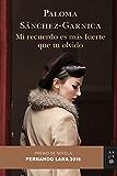 Mi recuerdo es más fuerte que tu olvido: Premio de Novela Fernando Lara 2016 (Volumen independiente nº 1)