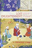 Lost Enlightenment – Central Asia`s Golden Age from the Arab Conquest to Tamerlane