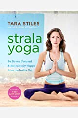 Strala Yoga: Be Strong, Focused & Ridiculously Happy from the Inside Out Kindle Edition