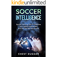 Soccer Intelligence: Soccer Training Tips To Improve Your Spatial Awareness and Intelligence In Soccer