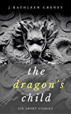 The Dragon's Child:  Six Short Stories