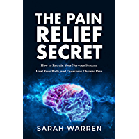 The Pain Relief Secret: How to Retrain Your Nervous System, Heal Your Body, and Overcome Chronic Pain (English Edition)