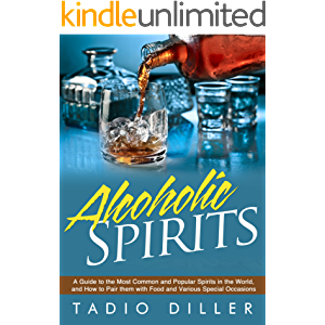 Spirits: A Guide to the Most Common and Popular Spirits in the World, and How to Pair them with Food and Various Special…