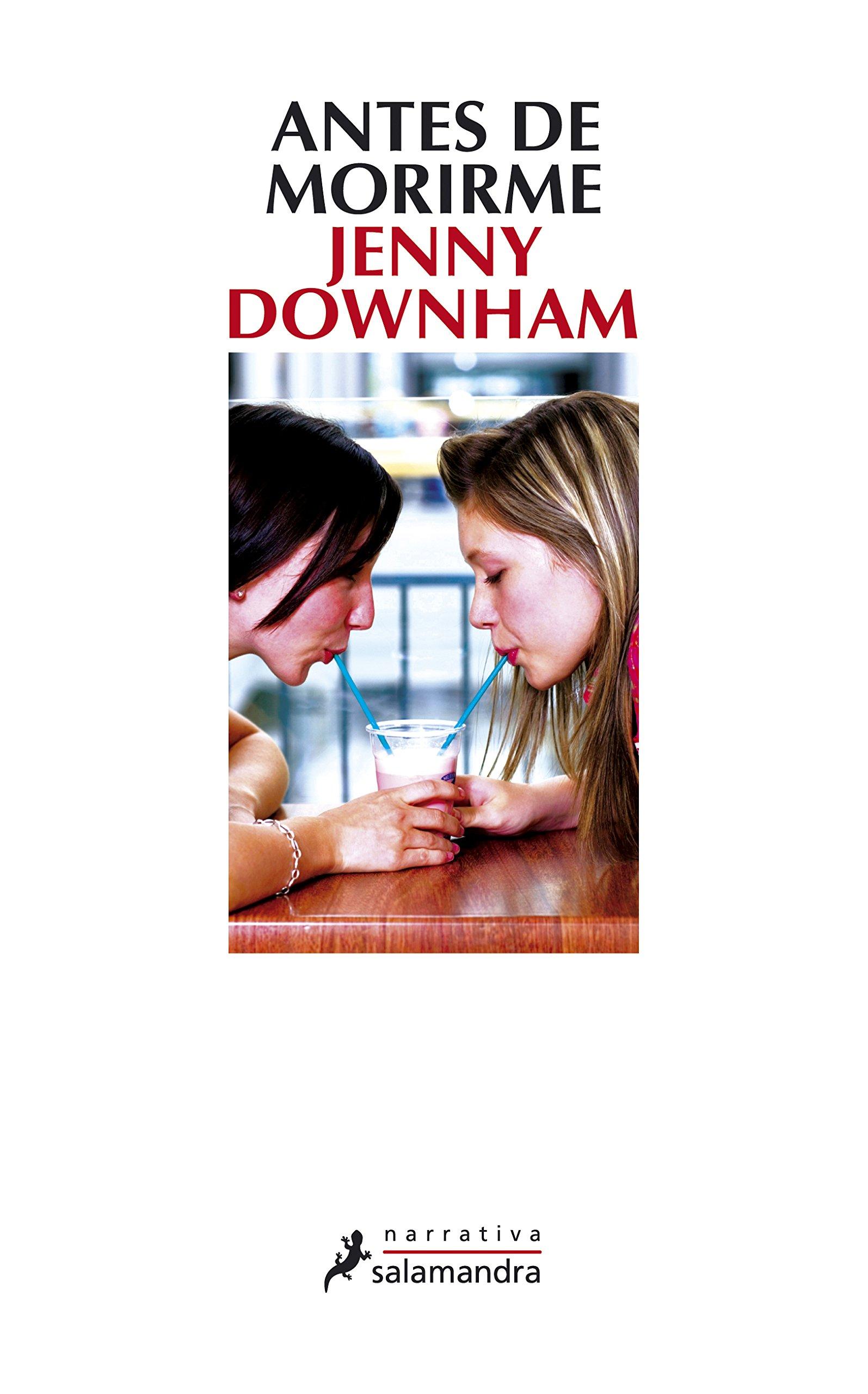 ANTES DE MORIRME (Spanish Edition): DOWNHAM JENNY: 9788498382075: Amazon.com: Books