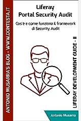 Liferay Portal Security Audit: Cos'è e come funziona il framework di Security Audit (Liferay Development Guide Vol. 2) (Italian Edition) Kindle Edition