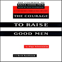 The Courage to Raise Good Men