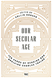 Our Secular Age: Ten Years of Reading and Applying Charles Taylor (English Edition)