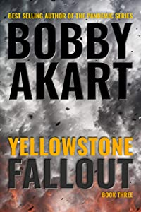 Yellowstone: Fallout: A Post-Apocalyptic Survival Thriller (The Yellowstone Series Book 3)