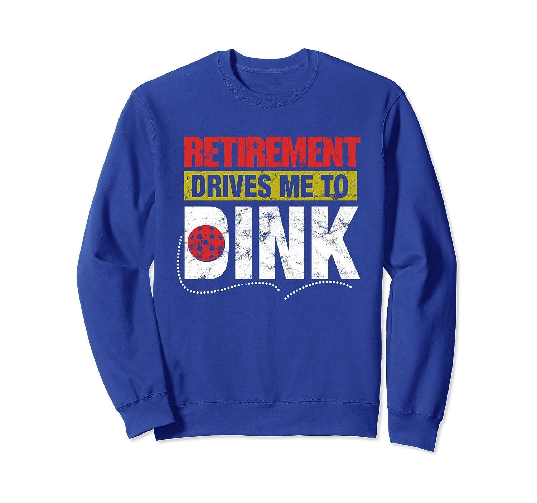 Retirement Drives me to Dink Pickleball Men Woman Sweatshirt-alottee gift