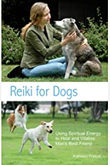 Reiki for Dogs: Using Spiritual Energy to Heal and Vitalize Man's Best Friend Kindle Edition