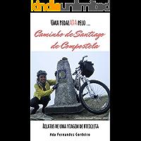 Caminho de  Santiago de Compostela: Relatos de uma viagem de bicicleta. (Uma pedalADA pela(o) ... Livro 2)
