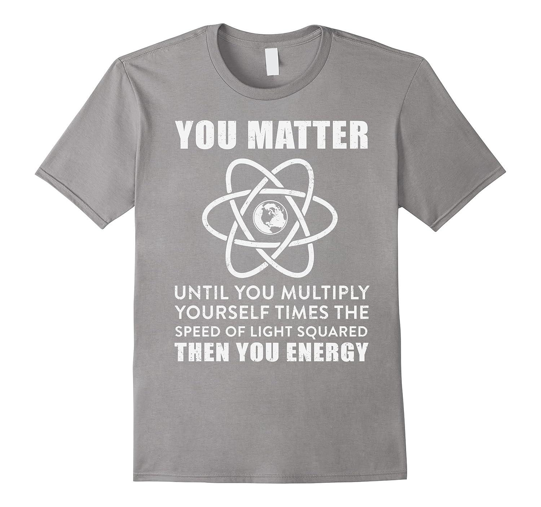 e24fa87b5 You Matter Then You Energy Cool And Energy T-Shirt-TD – Teedep
