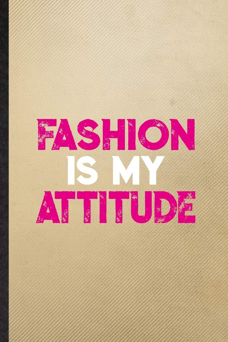 Buy Fashion Is My Attitude Lined Notebook For Clothing Fashion Designer Funny Ruled Journal For Vogue Tailor Catwalk Unique Student Teacher Blank Planner Great For Home School Office Writing Book Online
