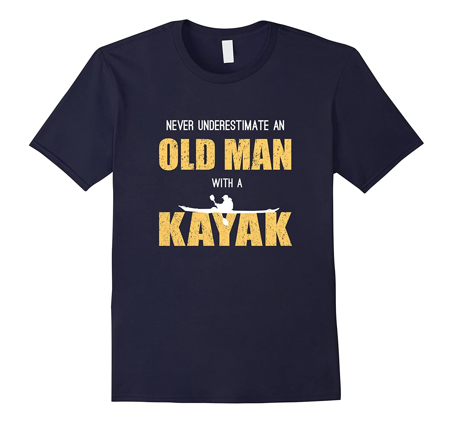 Never Underestimate An Old Man With a Kayak - Funny T-Shirt-CL