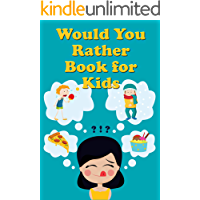 Would You Rather Book For Kids: Tons of Hilarious, Silly & Challenging Would You Rather Clean Questions and Scenarios for Boys & Girls Ages 6-12 (Would You Rather Books for Kids 2)
