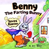 Benny The Farting Bunny Saves Easter: Funny Rhyming Read Aloud Illustrated Story Book For Kids - Easter Basket Stuffer…