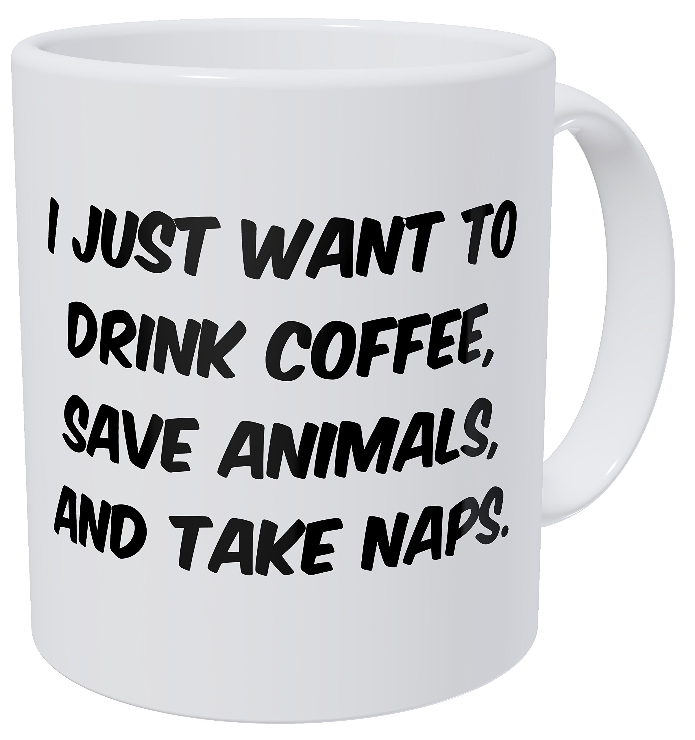 Wampumtuk I Just Want To Drink Coffee, Save Animals And Take Naps 11 Ounces Funny Coffee Mug