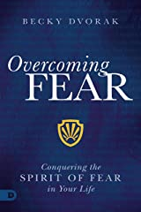 Overcoming Fear: Conquering the Spirit of Fear in Your Life Kindle Edition