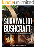 Survival 101 Bushcraft: The Essential Guide for Wilderness Survival 2021