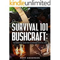 Survival 101 Bushcraft: The Essential Guide for Wilderness Survival 2021 (English Edition)