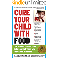 Cure Your Child with Food: The Hidden Connection Between Nutrition and Childhood Ailments