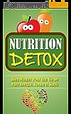 Nutrition Detox: Bien Manger Pour Une Vie De Pure Energie, Forme Et Santé.